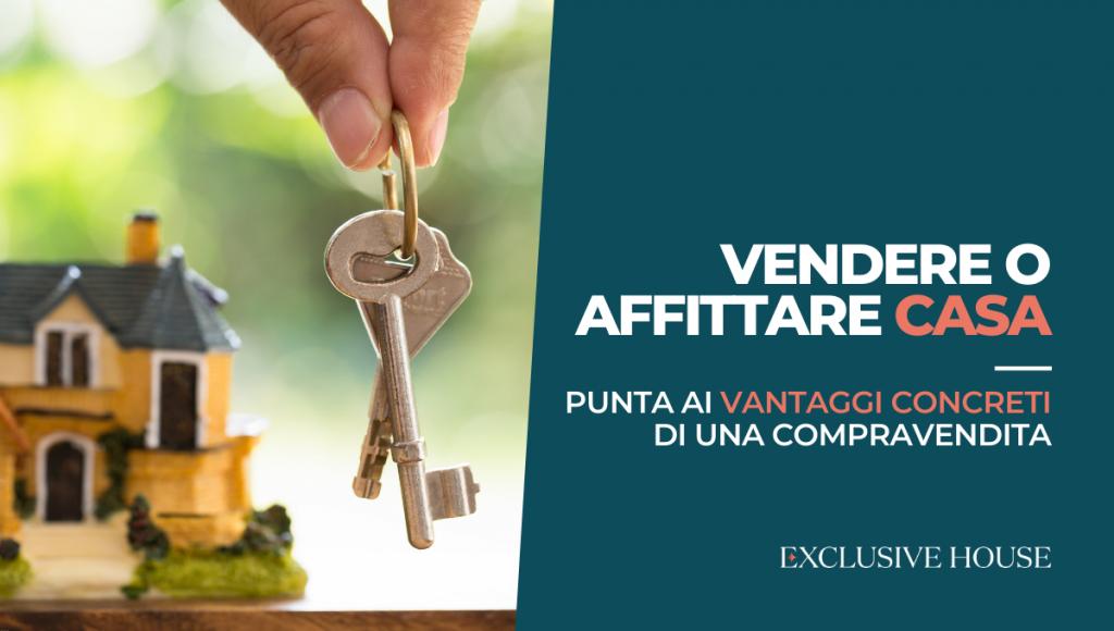 Vendere o affittare casa: punta ai vantaggi concreti di una compravendita