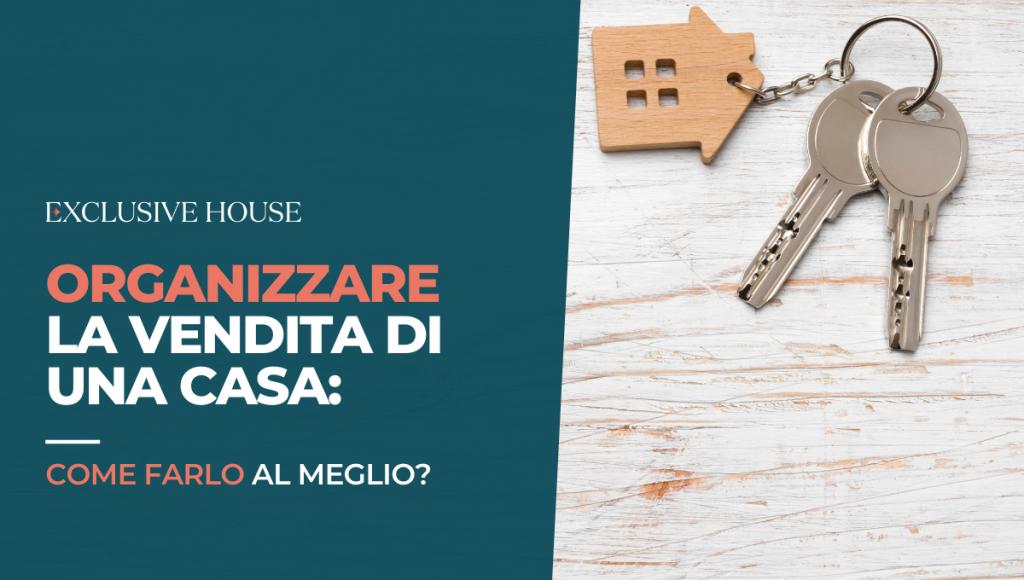 Organizzare la vendita di una casa: come farlo al meglio?